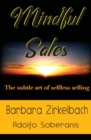 Image for Mindful Sales : The subtle art of selfless selling