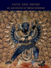 Image for Faith and Empire : Art and Politics in Tibetan Buddhism