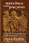 Image for Witches and Pagans : Women in European Folk Religion, 700-1100