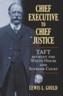 Image for Chief Executive to Chief Justice : Taft betwixt the White House and Supreme Court