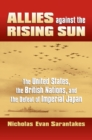 Image for Allies against the rising sun: the United States, the British nations, and the defeat of imperial Japan