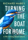 Image for Turning the boat for home  : a life writing about nature