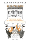 Image for At the existentialist cafâe  : freedom, being and apricot cocktails with Jean-Paul Sartre, Simone de Beauvoir, Albert Camus, Martin Heidegger, Edmund Husserl, Karl Jaspers, Maurice Merleau-Ponty and