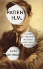 Image for Patient H.M  : a story of memory, madness, and family secrets
