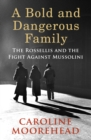 Image for A bold and dangerous family  : the Rossellis and the fight against Mussolini