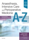 Image for Anaesthesia, intensive care and perioperative medicine A-Z  : an encyclopaedia of principles and practice