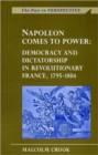 Image for Napoleon comes to power  : democracy and dictatorship in revolutionary France, 1795-1804
