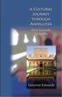 Image for A cultural journey through Andalusia  : from Granada to Seville