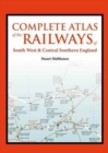 Image for Complete atlas of the railways of South West and Central Southern England