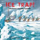 Image for Ice trap!  : Shackleton's incredible expedition