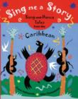 Image for Sing me a story  : song-and-dance tales from the Caribbean