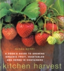 Image for Kitchen harvest  : growing organic fruit, vegetables and herbs in containers