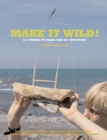 Image for Make it wild!  : 101 things to make and do outdoors