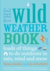 Image for The wild weather book  : loads of things to do outdoors in rain, wind and snow