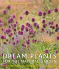 Image for Dream plants for the natural garden  : over 1,200 beautiful and reliable plants for a natural garden