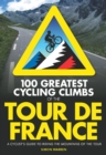 Image for 100 greatest cycling climbs of the Tour de France  : a road cyclist's guide to the mountains of the tour