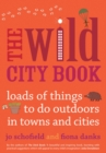 Image for The wild city book  : loads of things to do outdoors in towns and cities