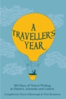 Image for A traveller's year  : 365 days of travel writing in diaries, journals and letters