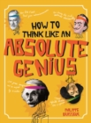 Image for How to think like an absolute genius