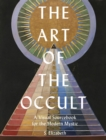 Image for The art of the occult  : a visual sourcebook for the modern mystic