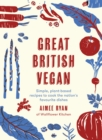 Image for Great British vegan  : simple, plant-based recipes to cook the nation's favourite dishes