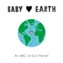 Image for Baby [symbol of a heart] Earth  : an ABC of our planet : Volume 2