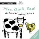 Image for Moo, Cluck, Baa! the Farm Animals Are Hungry : A Press and Listen Book