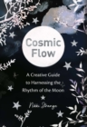 Image for Cosmic Flow : A creative guide to harnessing the rhythm of the moon