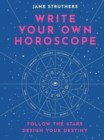 Image for Write your own horoscope  : follow the stars, design your destiny