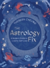 Image for The astrology fix  : a modern guide to cosmic self care