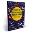 Image for Atlas of Record-Breaking Adventures : A collection of the BIGGEST, FASTEST, LONGEST, HOTTEST, TOUGHEST, TALLEST and MOST DEADLY things from around the world