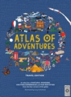 Image for Atlas of Adventures: Travel Edition : A Collection of Natural Wonders, Exciting Experiences and Fun Festivities from the Four Corners of the Globe