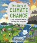 Image for The Story of Climate Change : A first book about how we can help save our planet