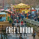 Image for Free London  : a guide to exploring the city without breaking the bank