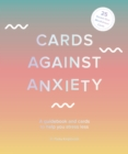 Image for Cards Against Anxiety : A Guidebook and Cards to Help You Stress Less