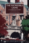 Image for The incredible crime  : a Cambridge mystery
