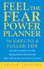 Image for Feel the fear power planner  : 90 days to a fuller life