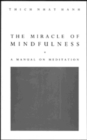 Image for The Miracle Of Mindfulness : The Classic Guide to Meditation by the World's Most Revered Master