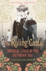 Image for The ruling caste  : imperial lives in the Victorian Raj