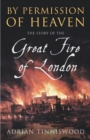 Image for By permission of heaven  : the story of the Great Fire of London