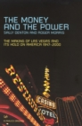 Image for The money and the power  : the making of Las Vegas and its hold on America, 1947-2000