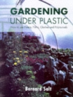 Image for Gardening under plastic  : how to use fleece, films, cloches and polytunnels