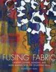 Image for Fusing fabric  : creating cutting, bonding and mark-making with the soldering iron