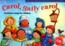 Image for Carol, gaily carol  : Christmas songs for children