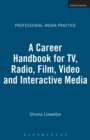 Image for A career handbook for TV, radio, film, video & interactive media