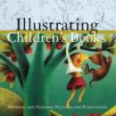 Image for Illustrating children's books  : creating pictures for publication