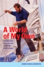Image for A world of my own  : the first ever non-stop solo round the world voyage