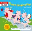 Image for Three Singing Pigs : Making Music with Traditional Stories