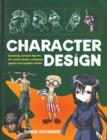 Image for Character design  : create cutting-edge cartoon figures for comicbooks, computer games and graphic novels