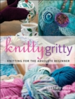 Image for Knitty gritty  : for the absolute beginner knitter